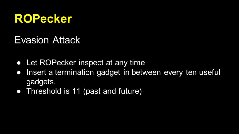 ROPecker Evasion Attack ●Let ROPecker inspect at any time ●Insert a termination gadget in between every ten useful gadgets.