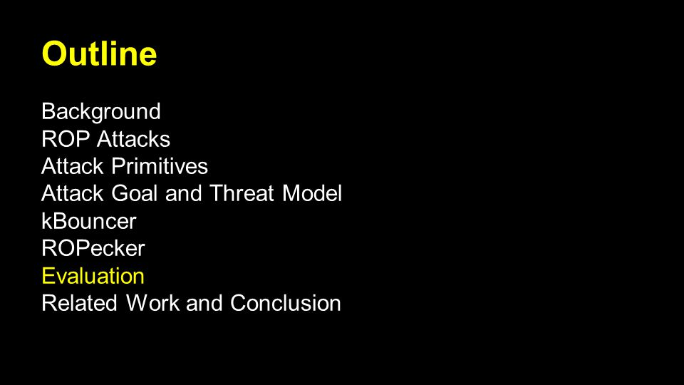 Outline Background ROP Attacks Attack Primitives Attack Goal and Threat Model kBouncer ROPecker Evaluation Related Work and Conclusion