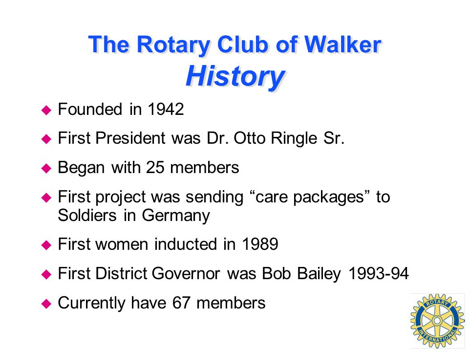 The Rotary Club of Walker History u Founded in 1942 u First President was Dr.