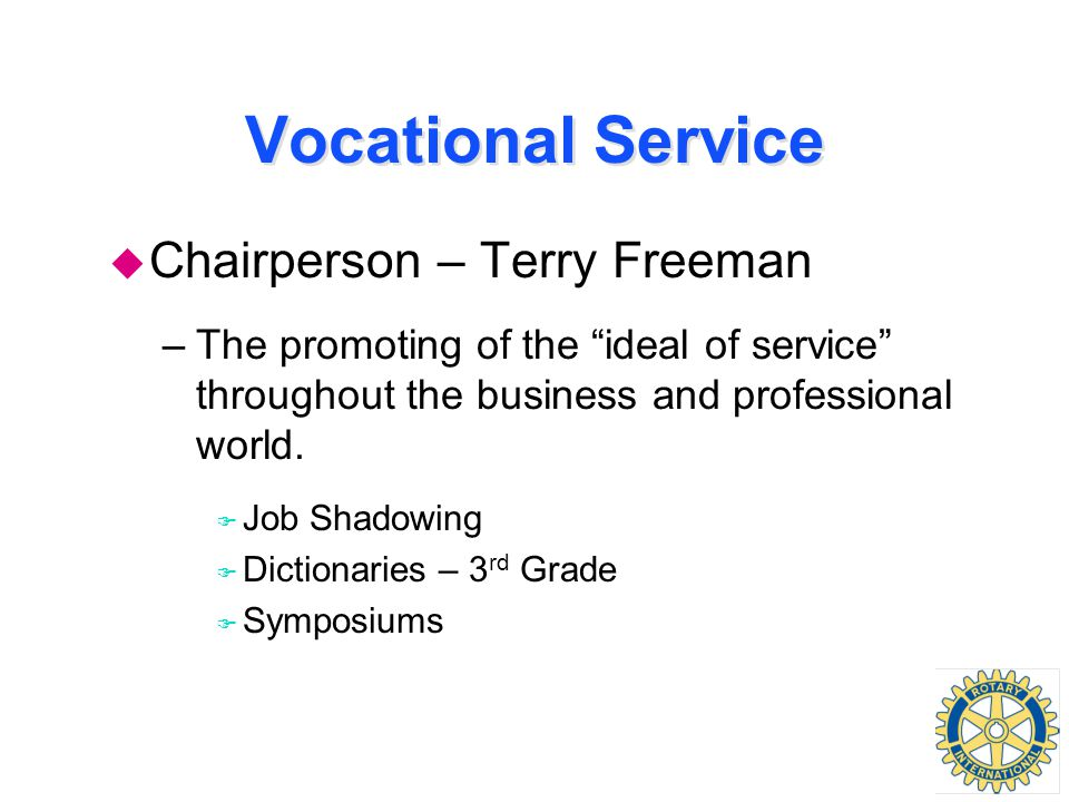Vocational Service u Chairperson – Terry Freeman –The promoting of the ideal of service throughout the business and professional world.