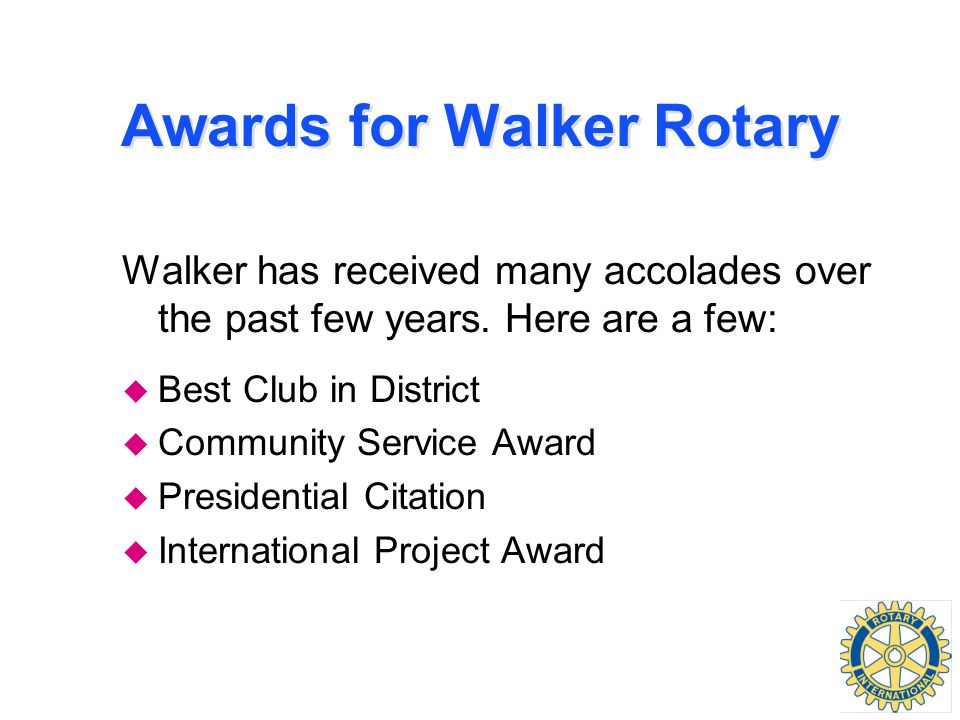 Awards for Walker Rotary Walker has received many accolades over the past few years.