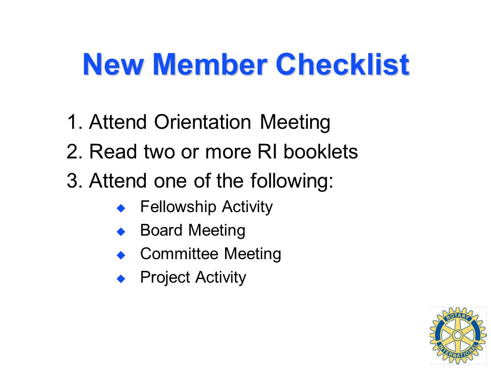New Member Checklist 1. Attend Orientation Meeting 2.