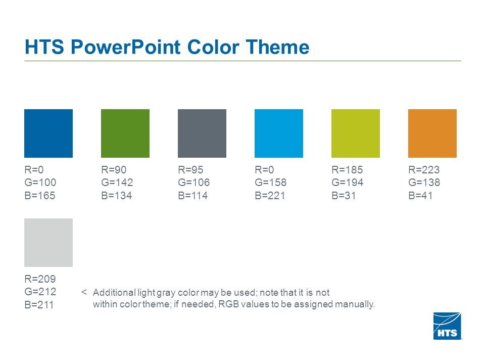 HTS PowerPoint Color Theme R=0 G=100 B=165 R=90 G=142 B=134 R=95 G=106 B=114 R=0 G=158 B=221 R=185 G=194 B=31 R=223 G=138 B=41 R=209 G=212 B=211 < Add