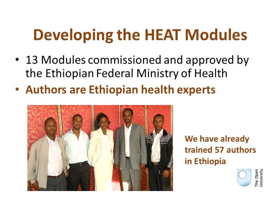 Intensive Curriculum Design and Writing Workshops in Ethiopia Authors work collaboratively with OU experts in full-time workshops for a total of 6 to 8 weeks Ideal ratio is one OU expert to two local authors