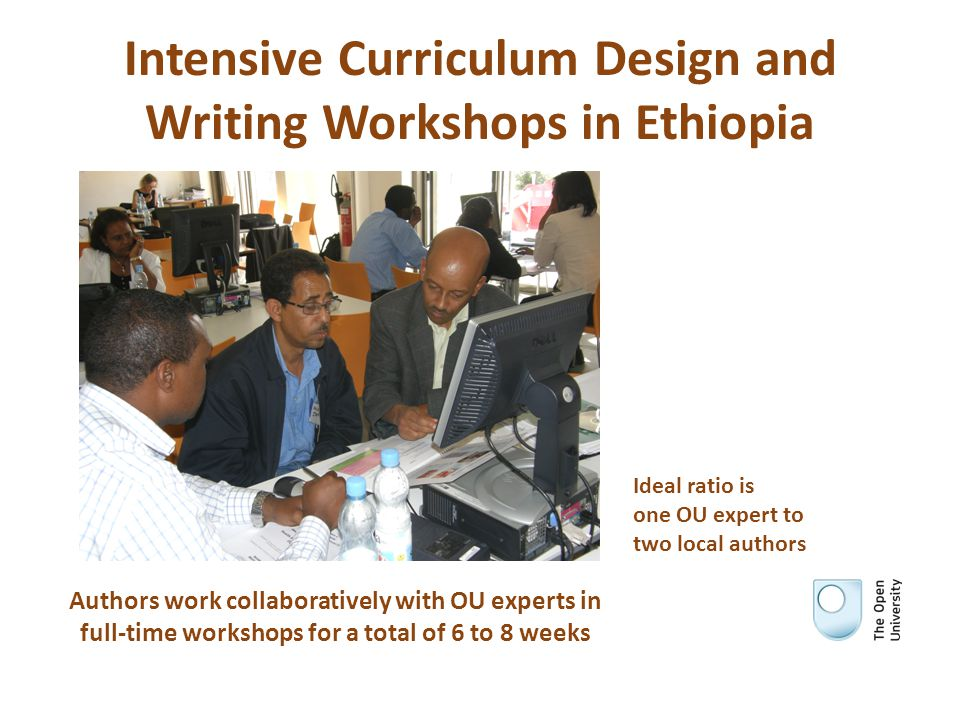 Intensive Curriculum Design and Writing Workshops in Ethiopia Authors work collaboratively with OU experts in full-time workshops for a total of 6 to