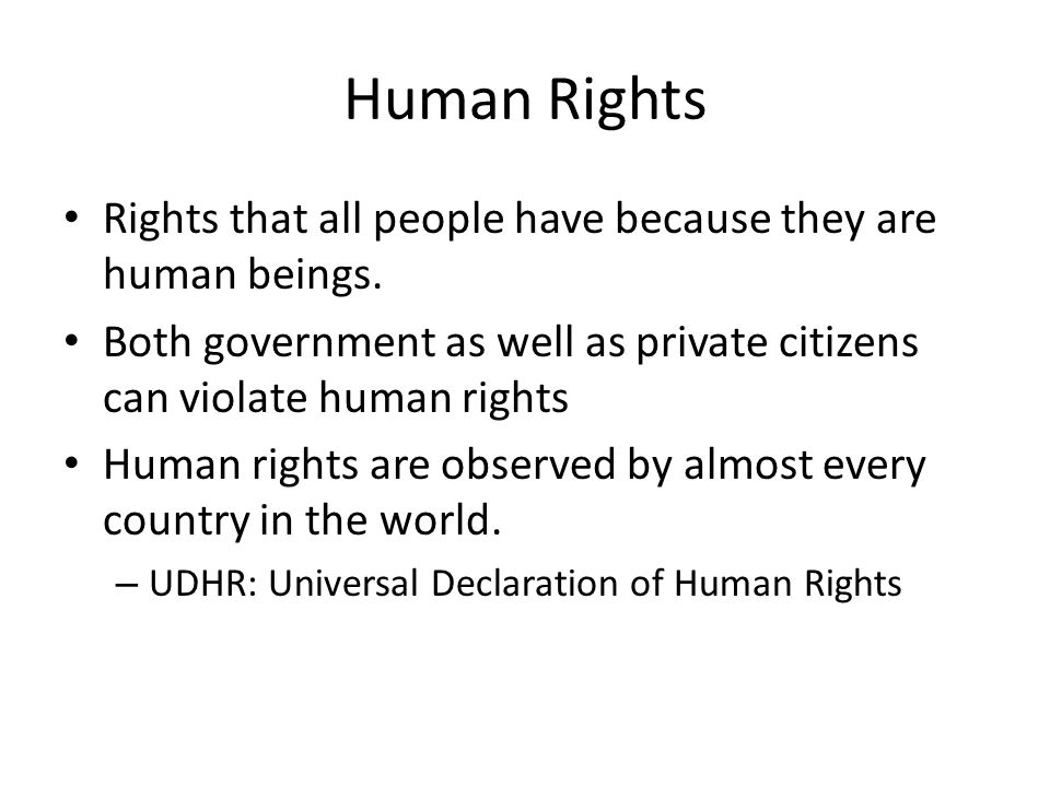 Human Rights Rights that all people have because they are human beings. Both government as well as private citizens can violate human rights Human rig