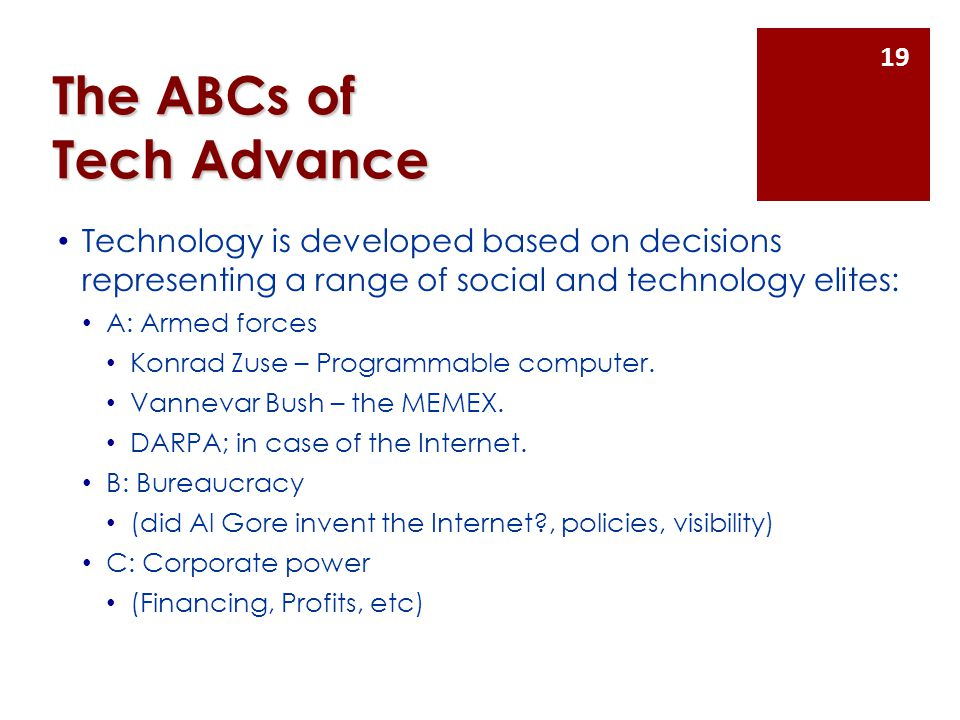The ABCs of Tech Advance Technology is developed based on decisions representing a range of social and technology elites: A: Armed forces Konrad Zuse – Programmable computer.