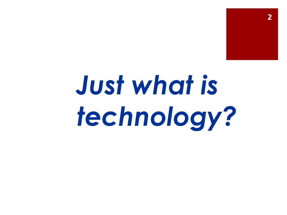 Just what is technology? 2