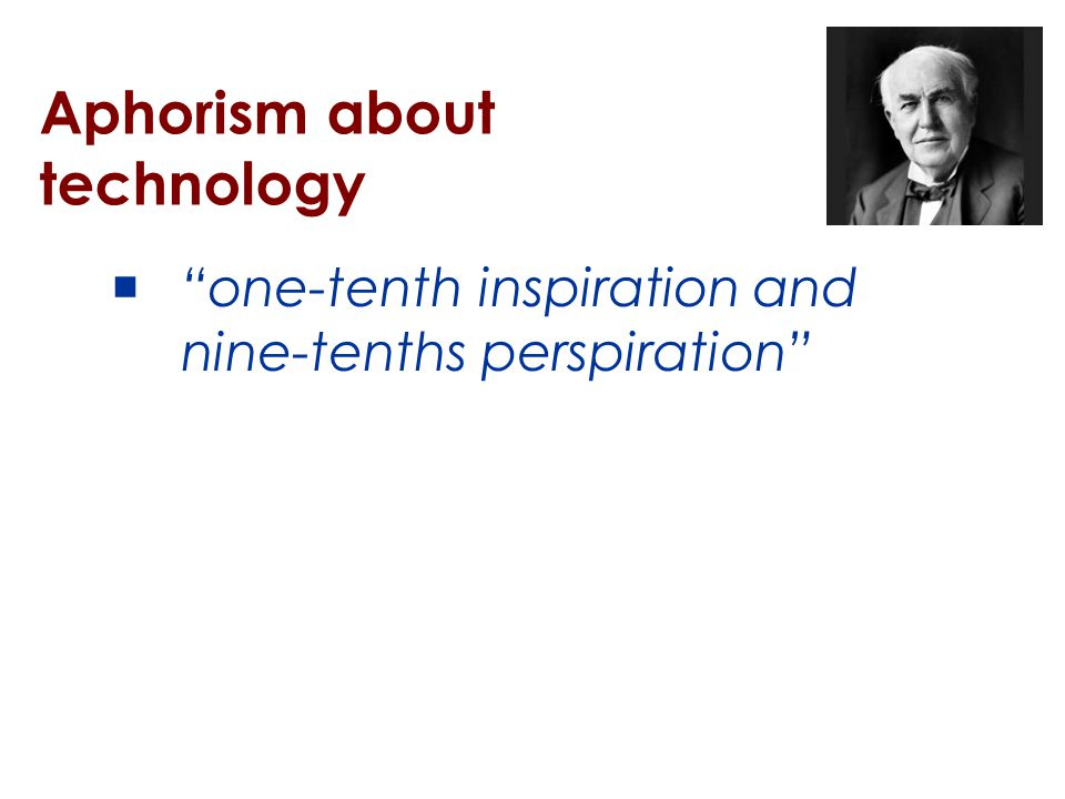 Aphorism about technology  one-tenth inspiration and nine-tenths perspiration 3