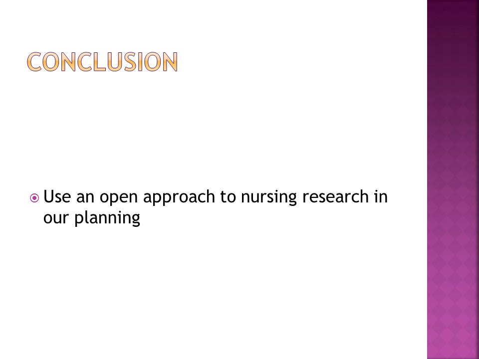  Use an open approach to nursing research in our planning