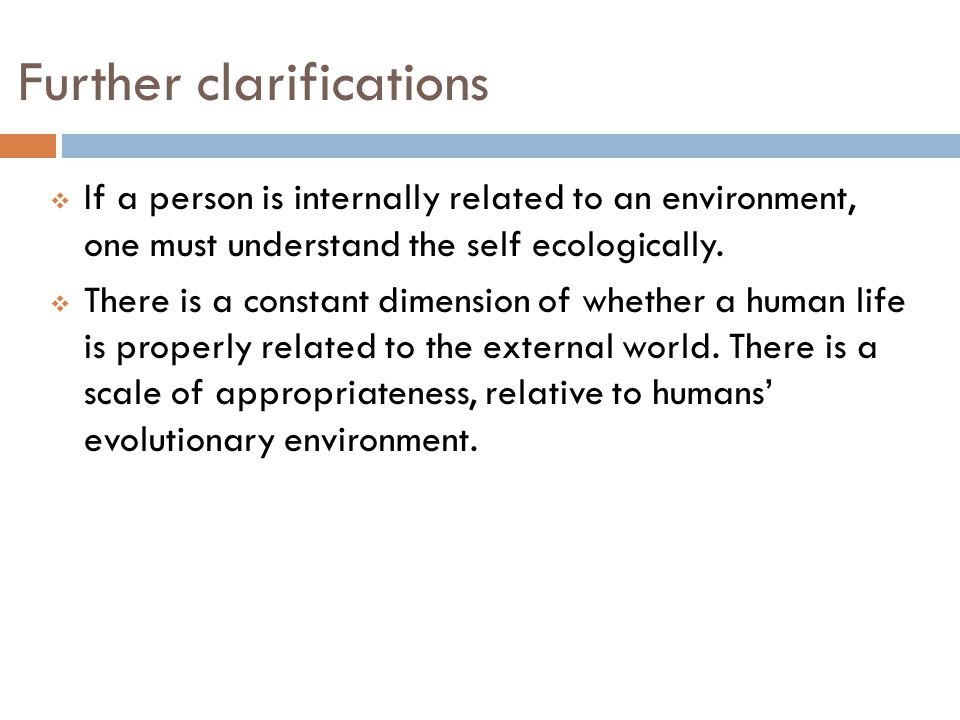 Further clarifications  If a person is internally related to an environment, one must understand the self ecologically.