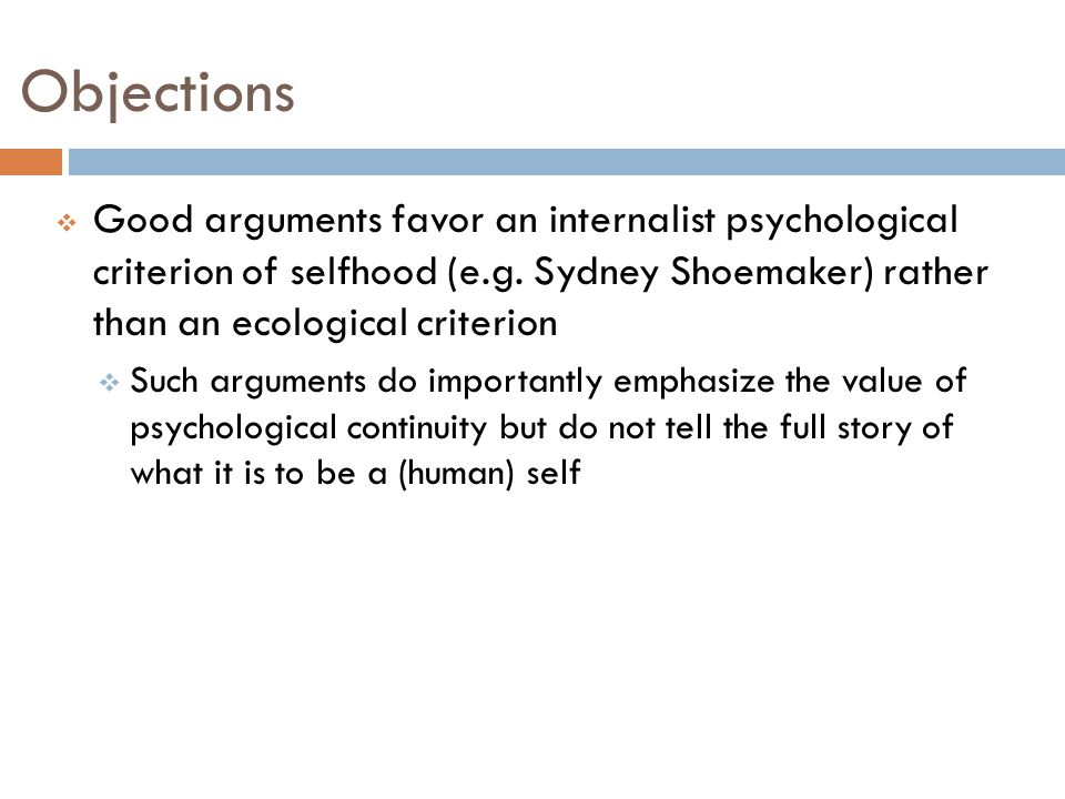 Objections  Good arguments favor an internalist psychological criterion of selfhood (e.g.