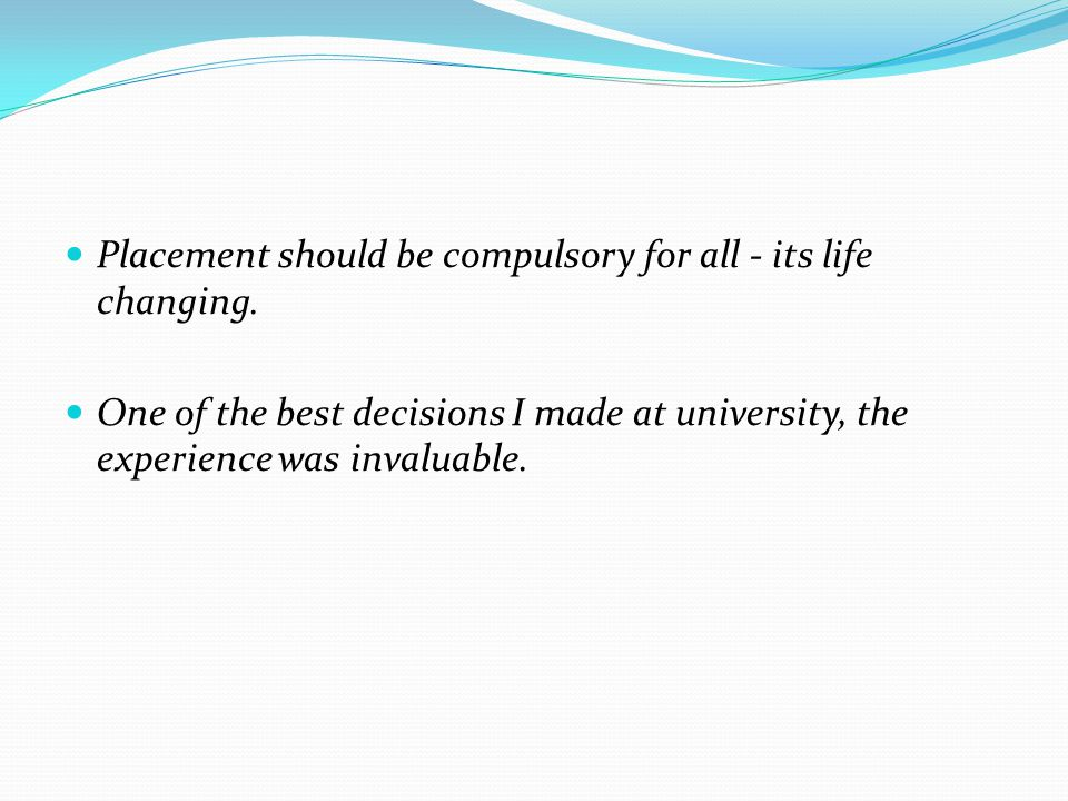 Placement should be compulsory for all - its life changing.