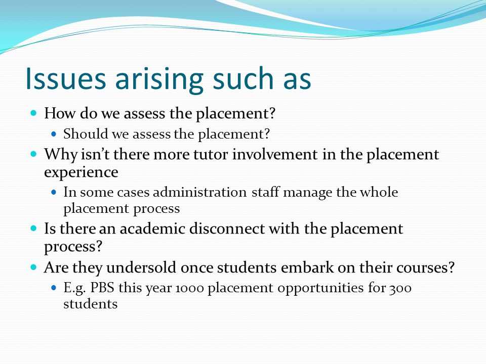 Issues arising such as How do we assess the placement? Should we assess the placement? Why isn't there more tutor involvement in the placement experie