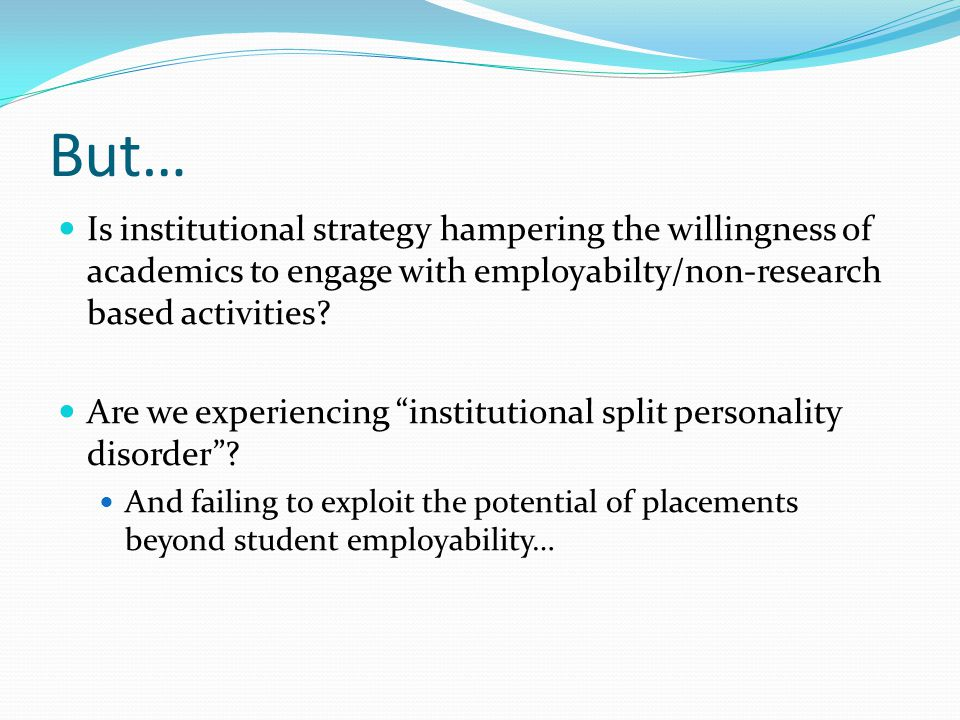 """But… Is institutional strategy hampering the willingness of academics to engage with employabilty/non-research based activities? Are we experiencing """""""