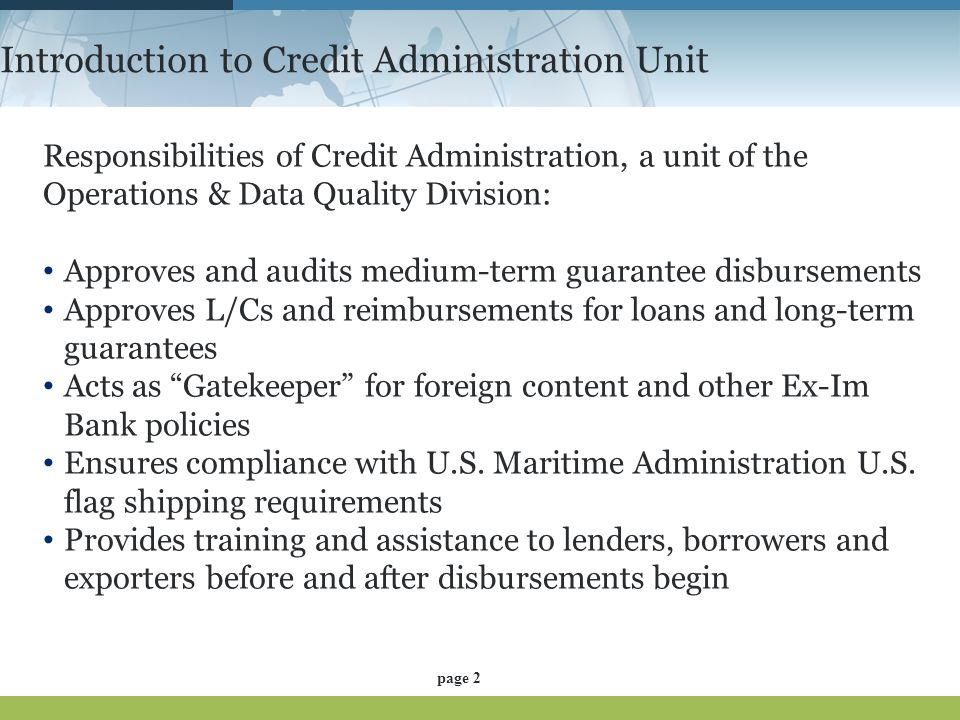 Introduction to Credit Administration Unit Responsibilities of Credit Administration, a unit of the Operations & Data Quality Division: Approves and a
