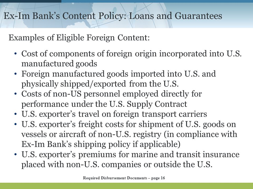 Ex-Im Bank's Content Policy: Loans and Guarantees Examples of Eligible Foreign Content: Cost of components of foreign origin incorporated into U.S. ma