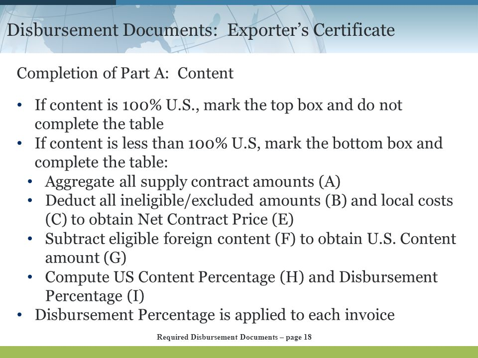 Disbursement Documents: Exporter's Certificate Completion of Part A: Content If content is 100% U.S., mark the top box and do not complete the table I