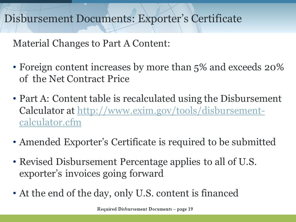 Disbursement Documents: Exporter's Certificate Material Changes to Part A Content: Foreign content increases by more than 5% and exceeds 20% of the Ne