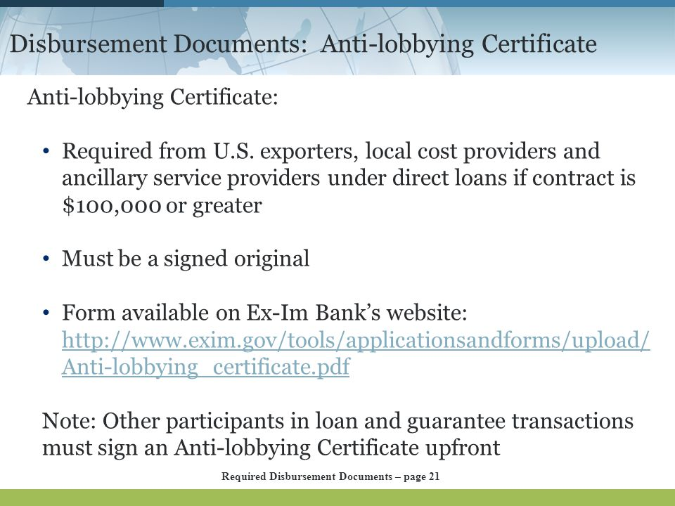 Disbursement Documents: Anti-lobbying Certificate Anti-lobbying Certificate: Required from U.S. exporters, local cost providers and ancillary service
