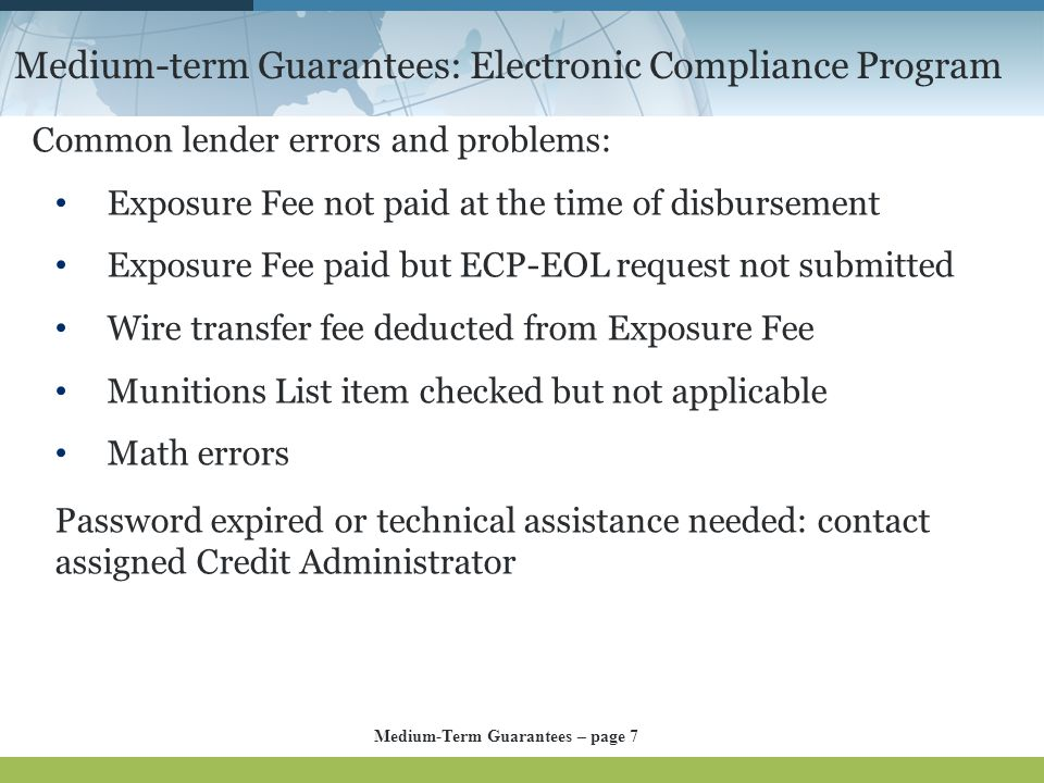 Medium-term Guarantees: Electronic Compliance Program Common lender errors and problems: Exposure Fee not paid at the time of disbursement Exposure Fe