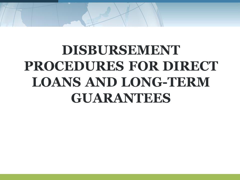 DISBURSEMENT PROCEDURES FOR DIRECT LOANS AND LONG-TERM GUARANTEES