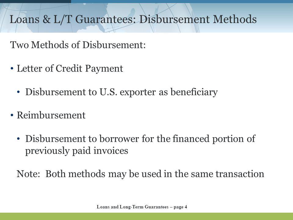 Loans & L/T Guarantees: Disbursement Methods Two Methods of Disbursement: Letter of Credit Payment Disbursement to U.S.