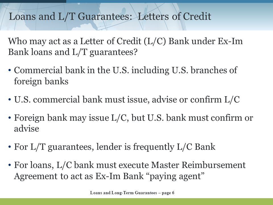 Loans and L/T Guarantees: Letters of Credit Who may act as a Letter of Credit (L/C) Bank under Ex-Im Bank loans and L/T guarantees? Commercial bank in