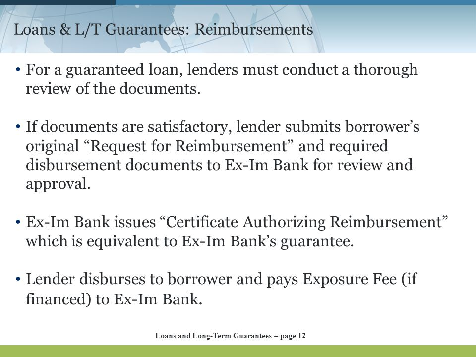 Loans & L/T Guarantees: Reimbursements For a guaranteed loan, lenders must conduct a thorough review of the documents. If documents are satisfactory,