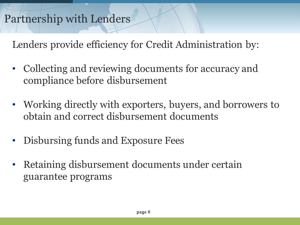 Partnership with Lenders Lenders provide efficiency for Credit Administration by: Collecting and reviewing documents for accuracy and compliance befor