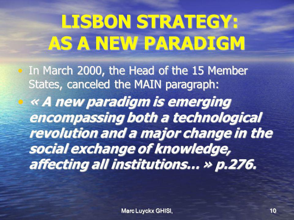 Marc Luyckx GHISI, 10 LISBON STRATEGY: LISBON STRATEGY: AS A NEW PARADIGM In March 2000, the Head of the 15 Member States, canceled the MAIN paragraph