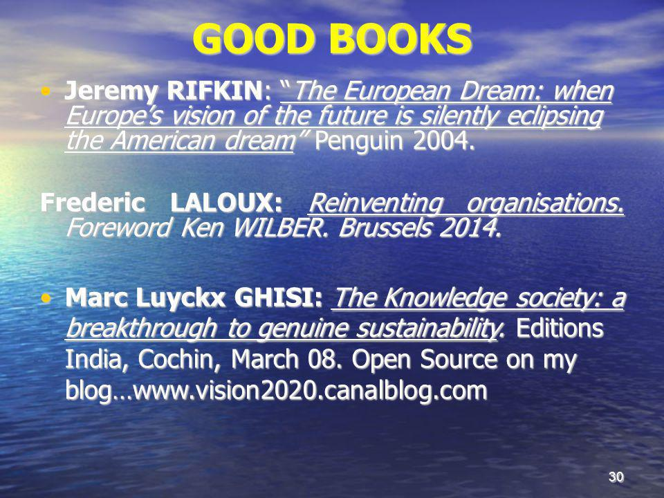 30 GOOD BOOKS Jeremy RIFKIN: The European Dream: when Europe's vision of the future is silently eclipsing the American dream Penguin 2004.Jeremy RIFKIN: The European Dream: when Europe's vision of the future is silently eclipsing the American dream Penguin 2004.
