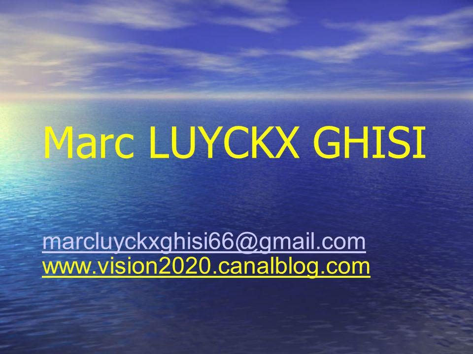 marcluyckxghisi66@gmail.com marcluyckxghisi66@gmail.com www.vision2020.canalblog.com Marc LUYCKX GHISI