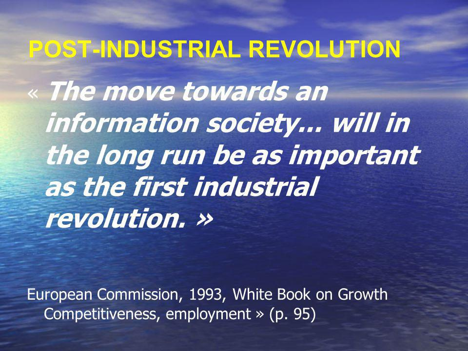 POST-INDUSTRIAL REVOLUTION « The move towards an information society... will in the long run be as important as the first industrial revolution. » Eur