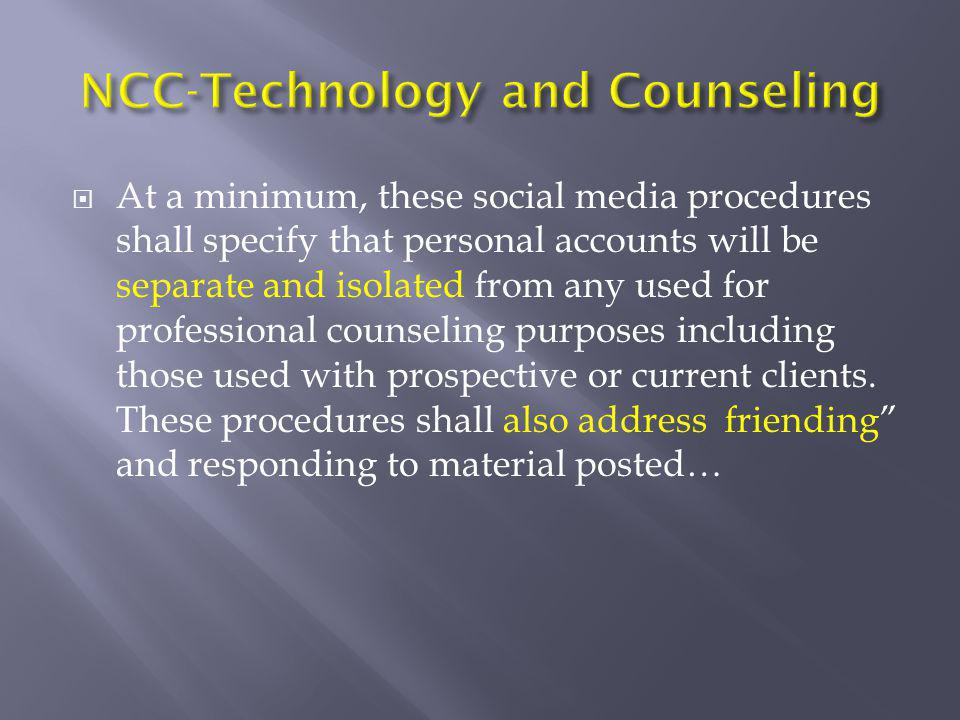  At a minimum, these social media procedures shall specify that personal accounts will be separate and isolated from any used for professional counse