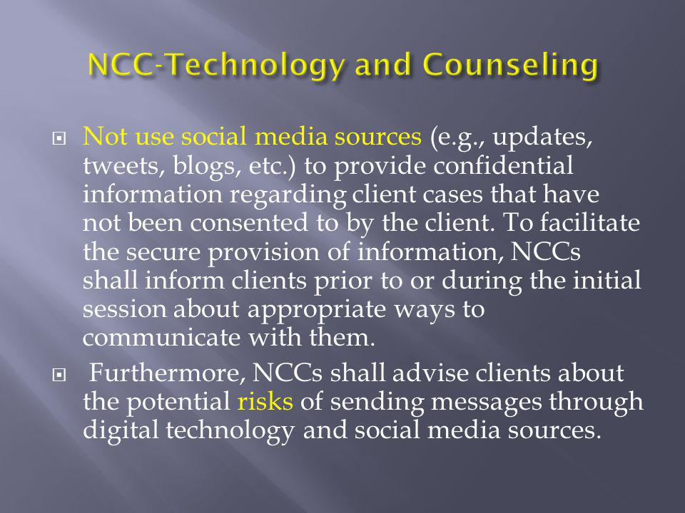  Not use social media sources (e.g., updates, tweets, blogs, etc.) to provide confidential information regarding client cases that have not been cons