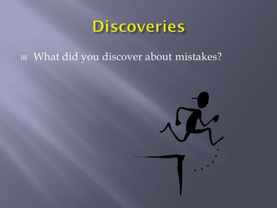  What did you discover about mistakes?