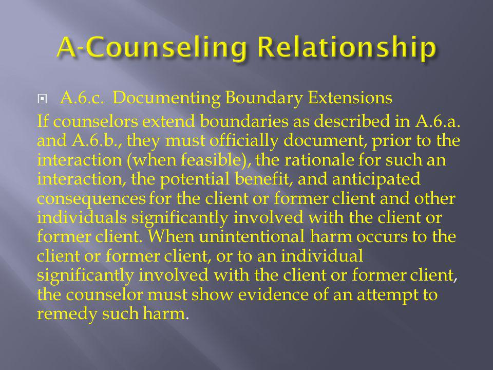  A.6.c. Documenting Boundary Extensions If counselors extend boundaries as described in A.6.a. and A.6.b., they must officially document, prior to th