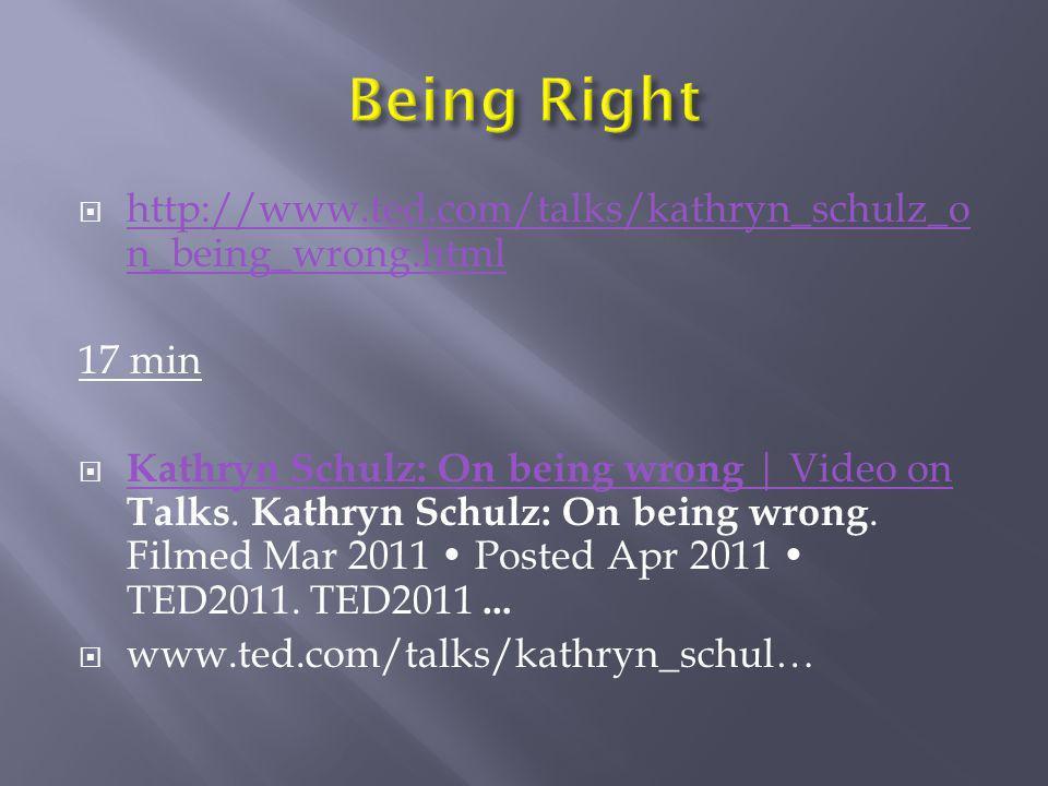  http://www.ted.com/talks/kathryn_schulz_o n_being_wrong.html http://www.ted.com/talks/kathryn_schulz_o n_being_wrong.html 17 min  Kathryn Schulz: O