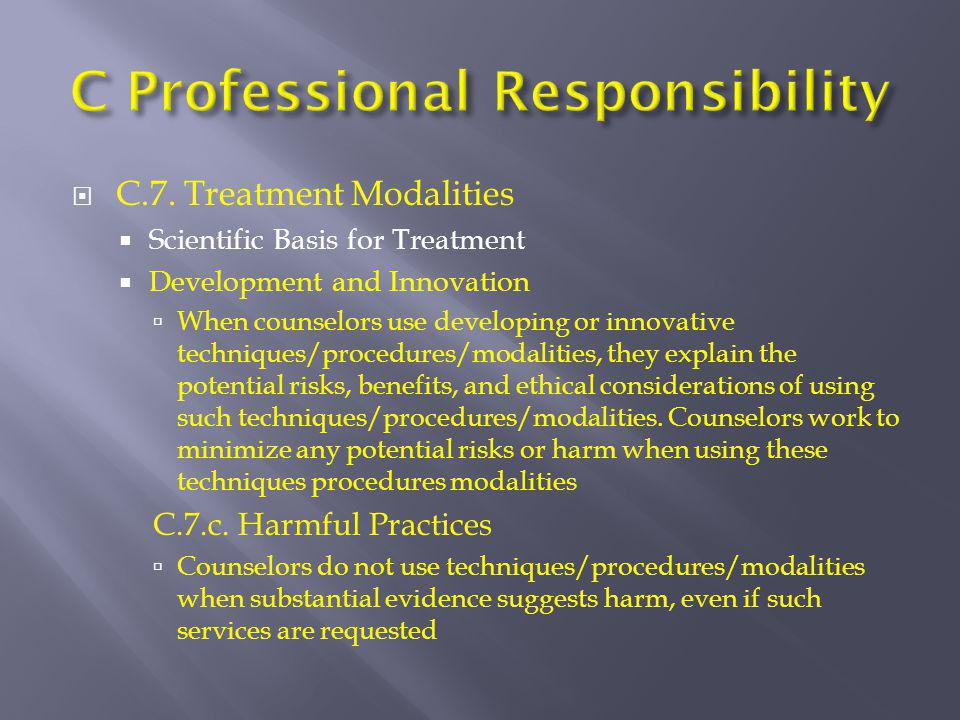  C.7. Treatment Modalities  Scientific Basis for Treatment  Development and Innovation  When counselors use developing or innovative techniques/pr