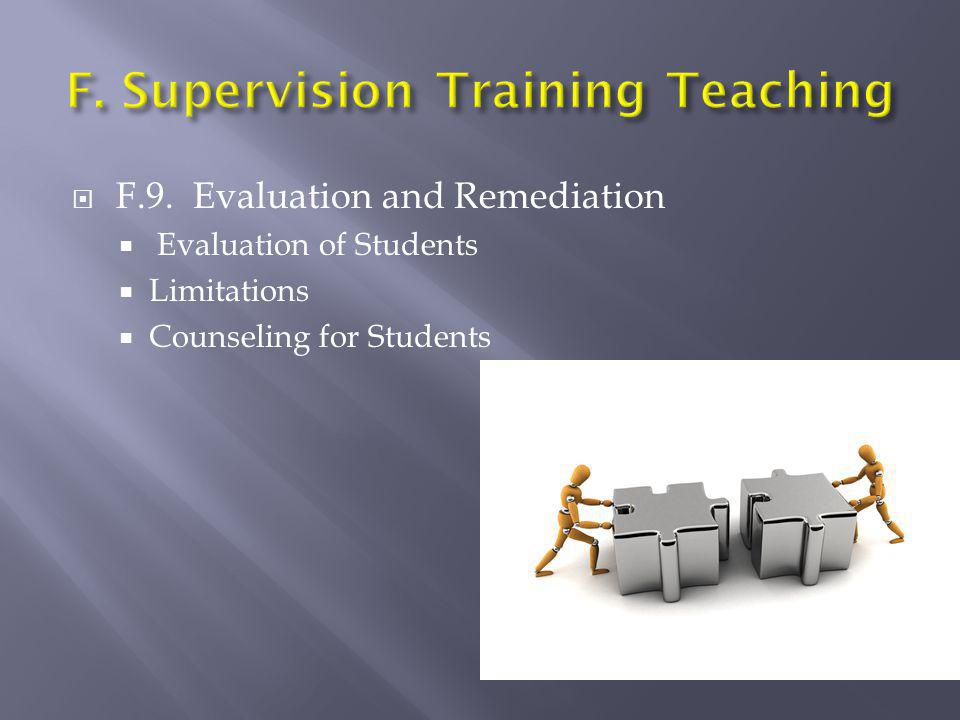  F.9. Evaluation and Remediation  Evaluation of Students  Limitations  Counseling for Students