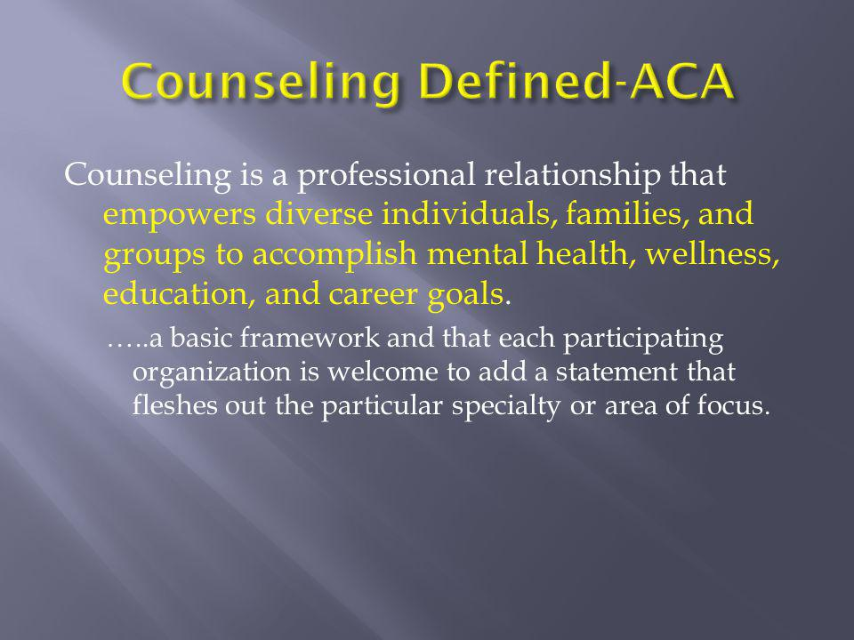 Counseling is a professional relationship that empowers diverse individuals, families, and groups to accomplish mental health, wellness, education, an