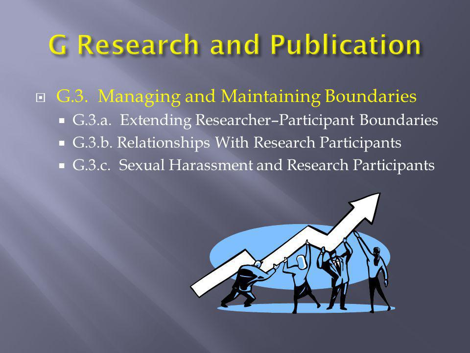  G.3. Managing and Maintaining Boundaries  G.3.a. Extending Researcher–Participant Boundaries  G.3.b. Relationships With Research Participants  G.