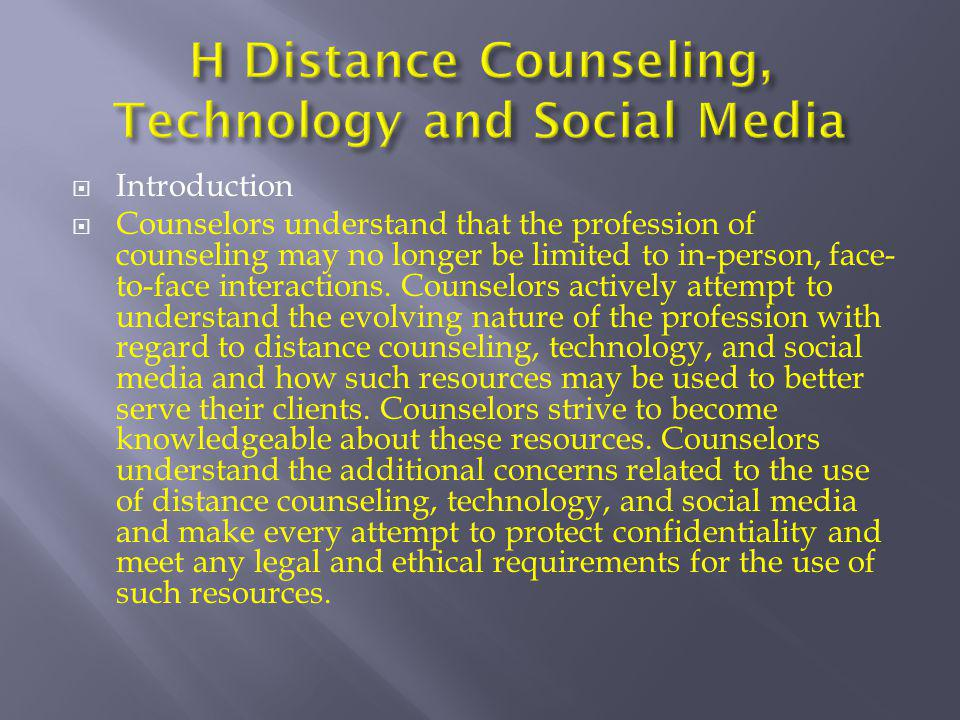  Introduction  Counselors understand that the profession of counseling may no longer be limited to in-person, face- to-face interactions. Counselors