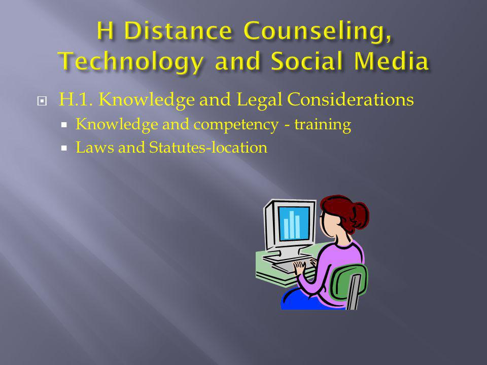  H.1. Knowledge and Legal Considerations  Knowledge and competency - training  Laws and Statutes-location