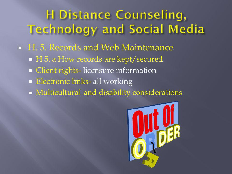  H. 5. Records and Web Maintenance  H 5. a How records are kept/secured  Client rights- licensure information  Electronic links- all working  Mul
