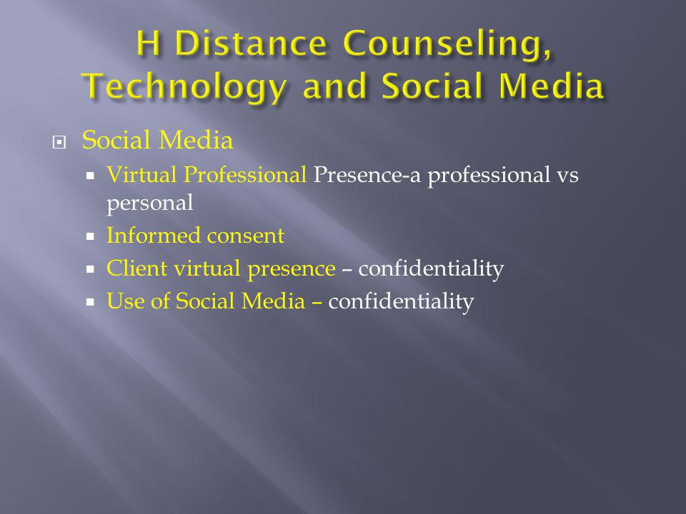  Social Media  Virtual Professional Presence-a professional vs personal  Informed consent  Client virtual presence – confidentiality  Use of Soci