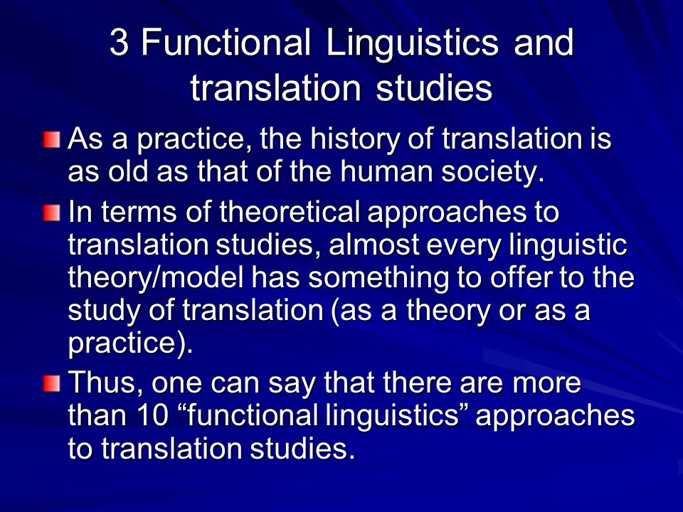 3 Functional Linguistics and translation studies As a practice, the history of translation is as old as that of the human society. In terms of theoret