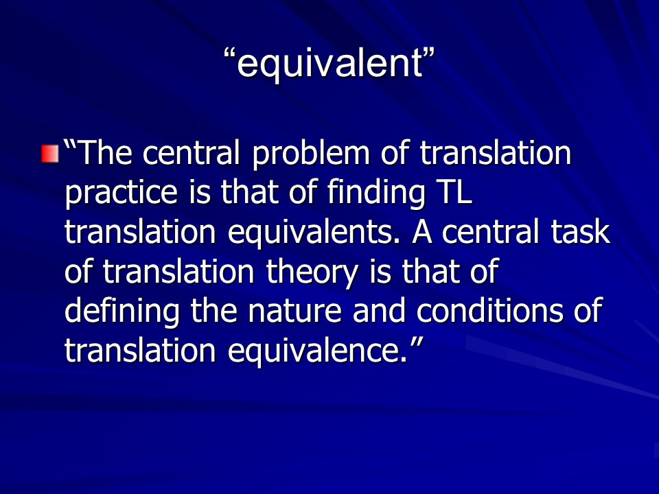 """equivalent"" ""The central problem of translation practice is that of finding TL translation equivalents. A central task of translation theory is that"