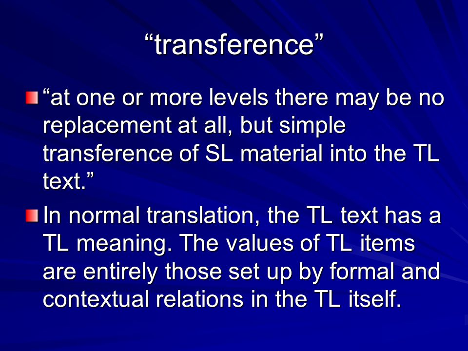 """transference"" ""at one or more levels there may be no replacement at all, but simple transference of SL material into the TL text."" In normal translat"